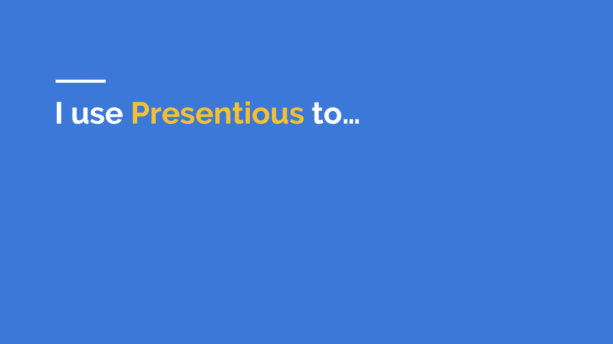 I use  Presentious  to...