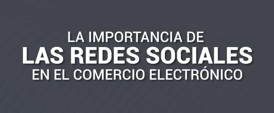 La Importancia de las Redes Sociales en el Comercio Electrónico