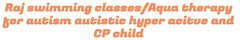 Raj Swimming Classes / Aqua Therapy Class - Kids
