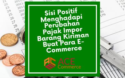 Sisi Positif Menghadapi Perubahan Pajak Impor Barang Kiriman Buat Para E-Commerce
