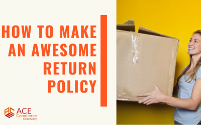 How to Make an Awesome Return Policy Your Customers Expected