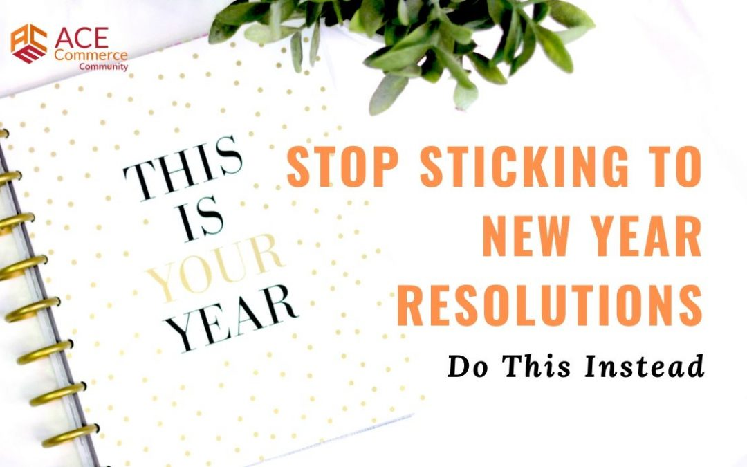 Stop Sticking to New Year Resolutions, Start Doing These