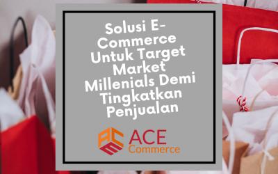 Solusi E-Commerce Untuk Target Market Millenials Demi Tingkatkan Penjualan