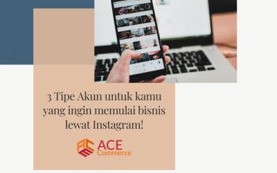3 Tipe Akun untuk kamu yang ingin memulai bisnis lewat Instagram!