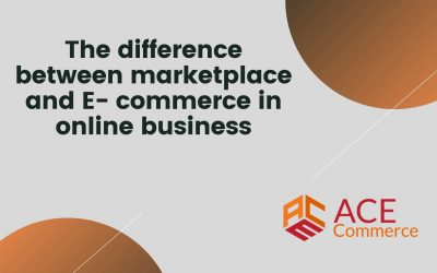 The difference between marketplace and E- commerce in online business