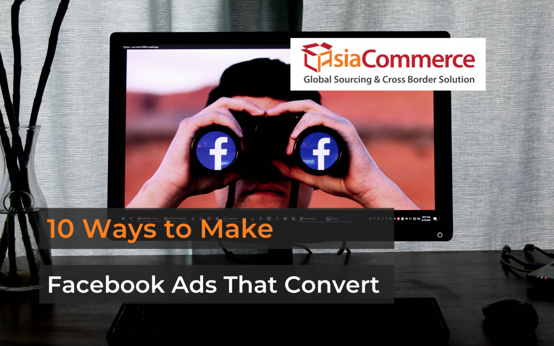 10 Ways to Make Facebook Ads that Convert