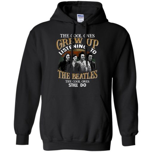 The Cool Ones Grew Up Listening To The Beatles Still Do T-Shirt Limited Edition LongSleeve Tshirt