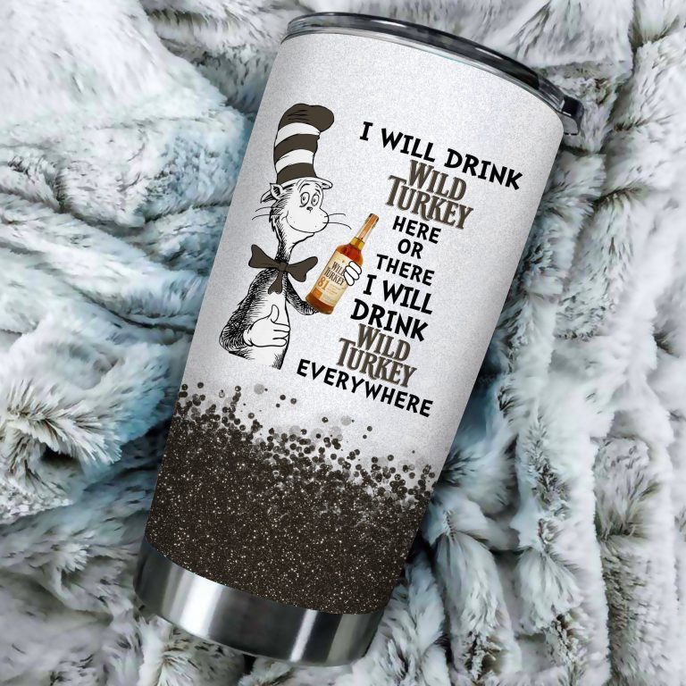 I will drink Wild Turkey here or there or Everywhere - Coffee Mug Gift Ideas 2020 - Tumbler Cup Unisex Tshirt