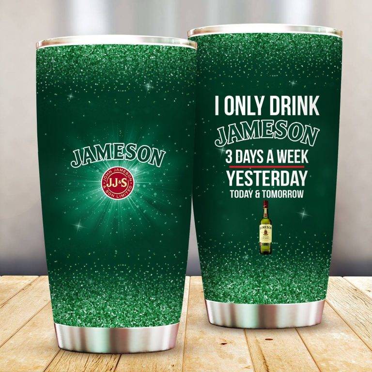 I Only Drink Jameson 3 Days A Week Yesterday Today and Tomorrow - Funny Customized Tumbler Cup Unisex Tshirt