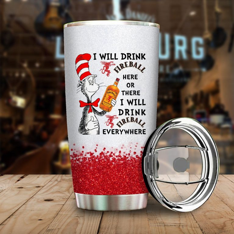 I will drink Fireball here or there or Everywhere - Coffee Mug Gift Ideas 2020 - Tumbler Cup Hoodie Tshirt