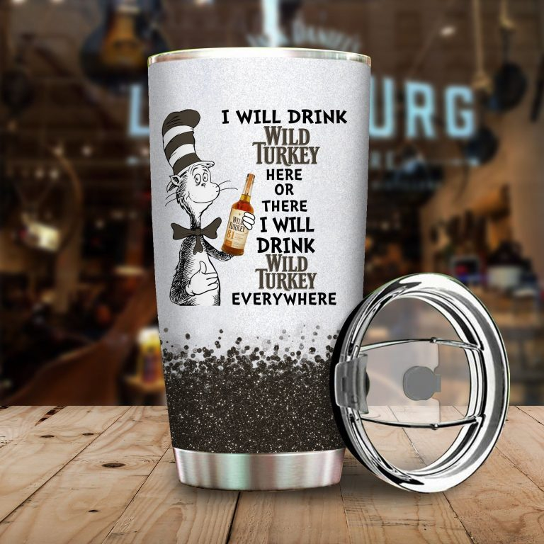 I will drink Wild Turkey here or there or Everywhere - Coffee Mug Gift Ideas 2020 - Tumbler Cup Hoodie Tshirt