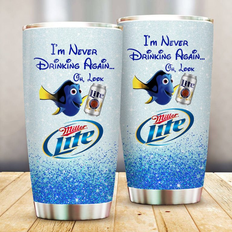 Dory Fish I'm never drinking again Oh look Miller Lite  Funny Glitter Coffee Wine Mugs Gift Ideas Tumbler Cup SweatShirt