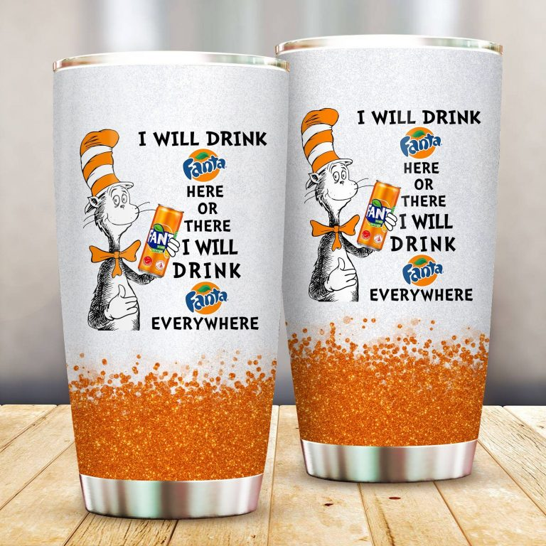 I will drink Fanta here or there or Everywhere - Coffee Mug Gift Ideas 2020 - Tumbler Cup LongSleeve Tshirt