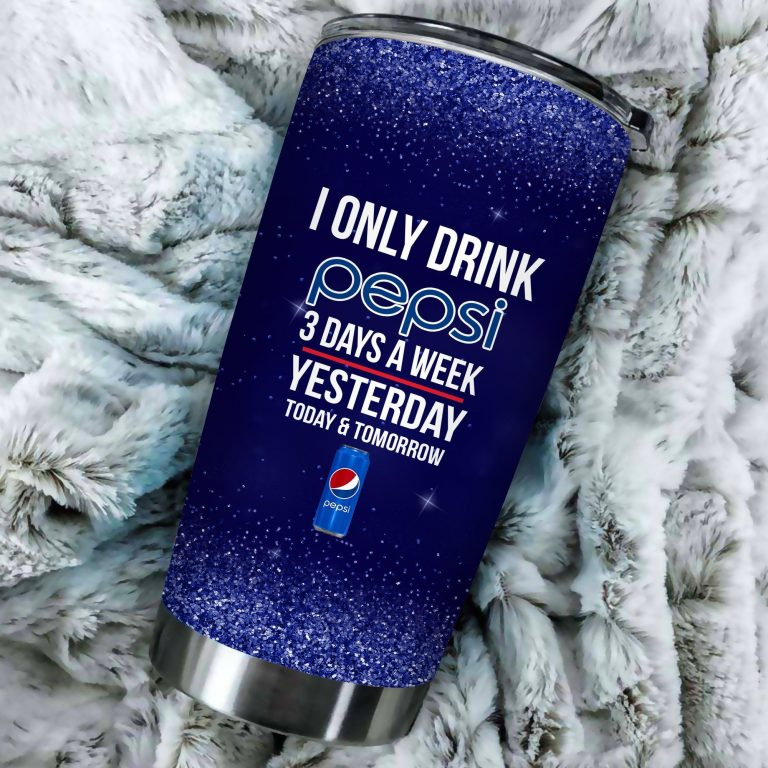 I Only Drink Pepsi 3 Days A Week Yesterday Today and Tomorrow - Funny Customized Tumbler Cup LongSleeve Tshirt