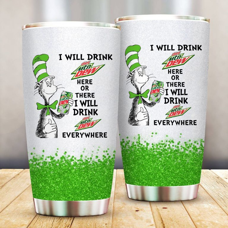 I will drink Diet Mountain Dew here or there or Everywhere - Coffee Mug Gift Ideas 2020 - Tumbler Cup LongSleeve Tshirt