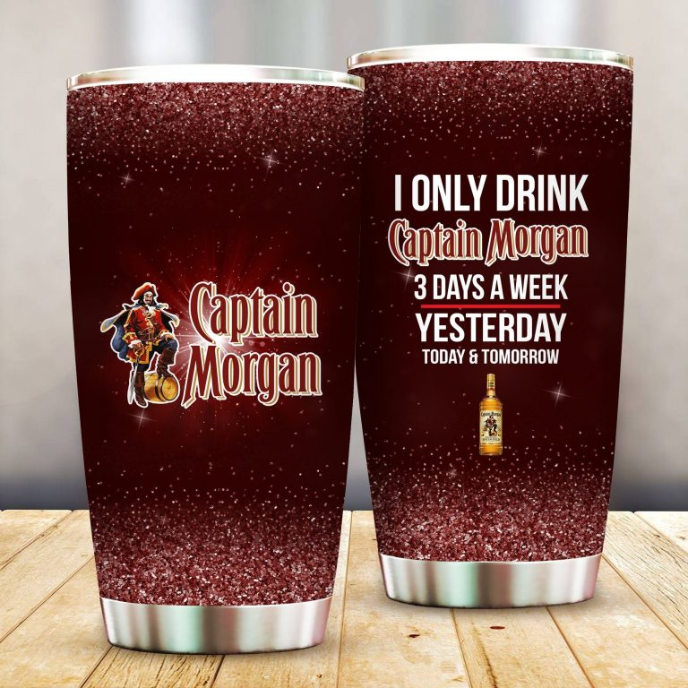 I Only Drink Captain Morgan 3 Days A Week Yesterday Today and Tomorrow - Funny Customized Tumbler Cup Unisex Tshirt