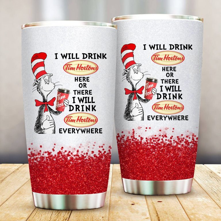 I will drink Tim Hortons here or there or Everywhere - Coffee Mug Gift Ideas 2020 - Tumbler Cup LongSleeve Tshirt