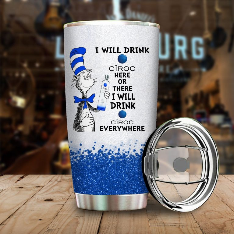 I will drink CIROC here or there or Everywhere - Coffee Mug Gift Ideas 2020 - Tumbler Cup Hoodie Tshirt