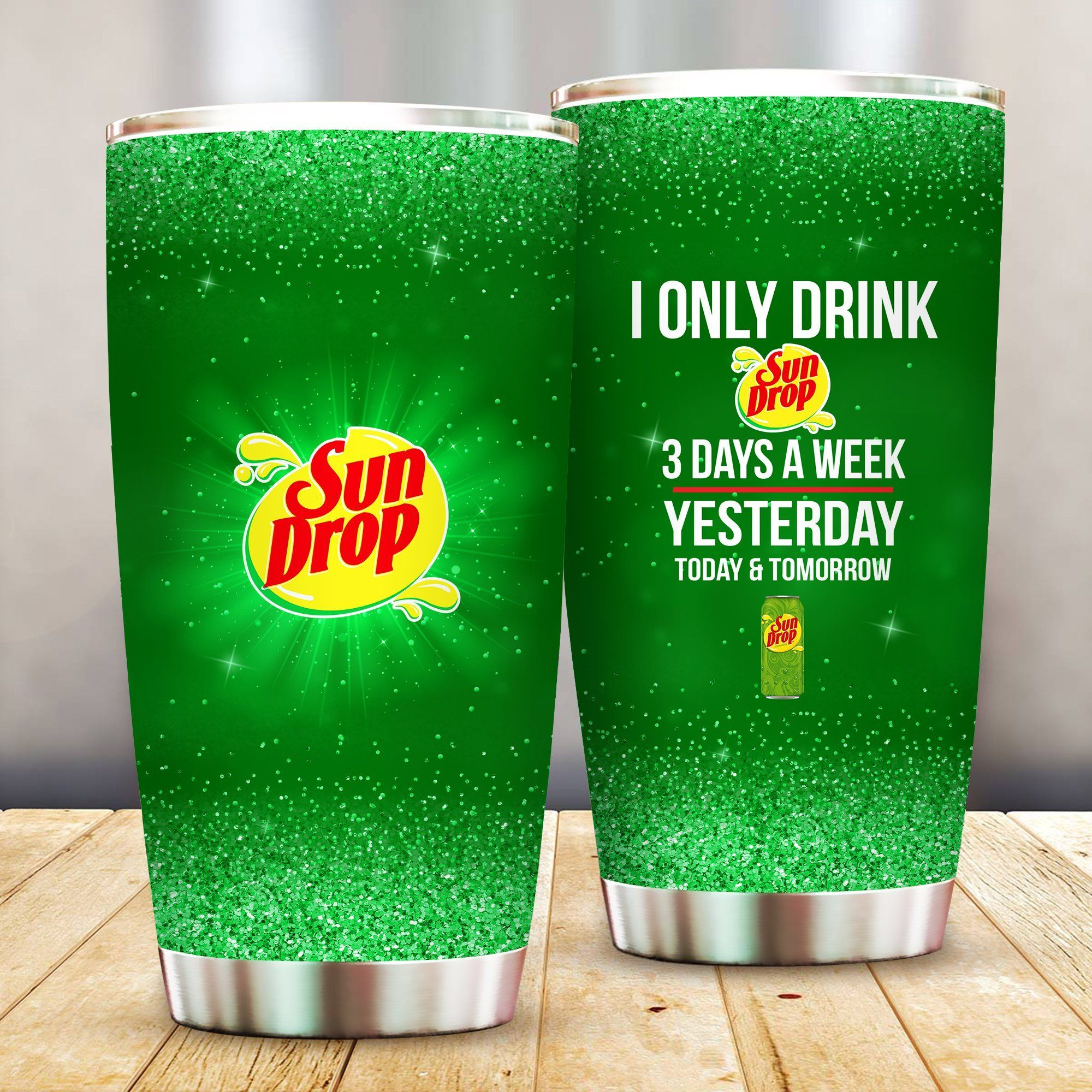 I Only Drink Sun Drop 3 Days A Week Yesterday Today and Tomorrow - Funny Customized Tumbler Cup Unisex Tshirt