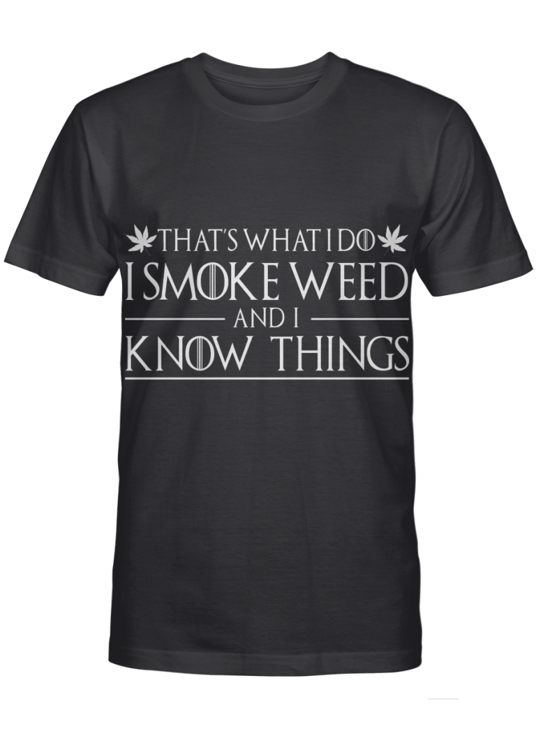 That S What I Do I Smoke Weed And I Know Things Graphic T-shirt Unisex Tshirt
