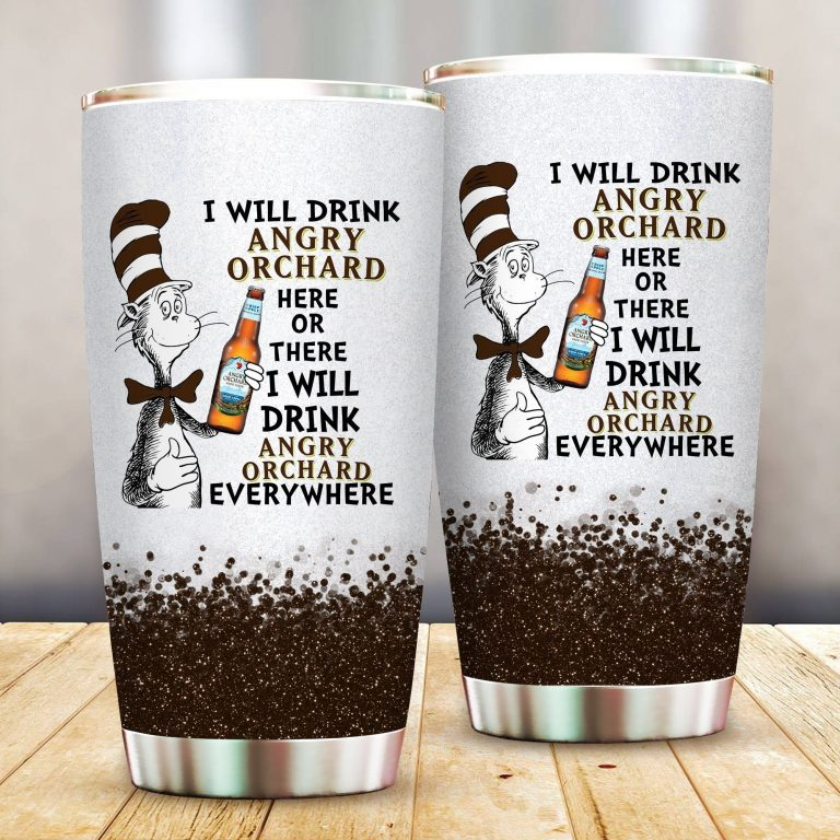 I will drink Angry Orchard here or there or Everywhere - Coffee Mug Gift Ideas 2020 - Tumbler Cup LongSleeve Tshirt