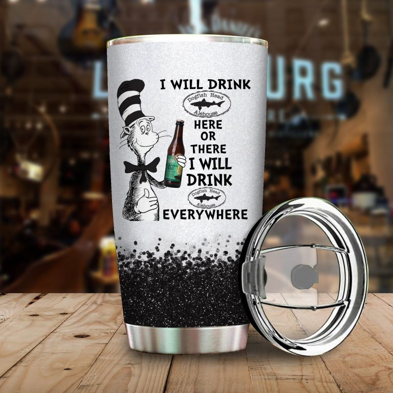 I will drink Dogfish Head here or there or Everywhere - Coffee Mug Gift Ideas 2020 - Tumbler Cup Hoodie Tshirt