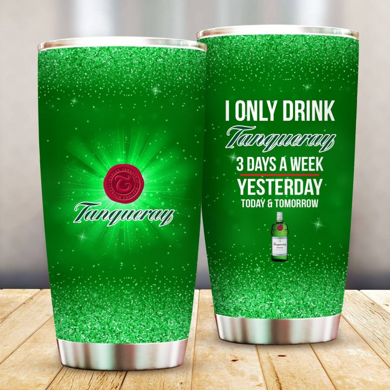 I Only Drink Tanqueray 3 Days A Week Yesterday Today and Tomorrow - Funny Customized Tumbler Cup Unisex Tshirt