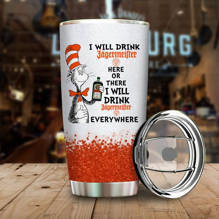 I will drink Ja-germeister here or there or Everywhere - Coffee Mug Gift Ideas 2020 - Tumbler Cup Hoodie Tshirt