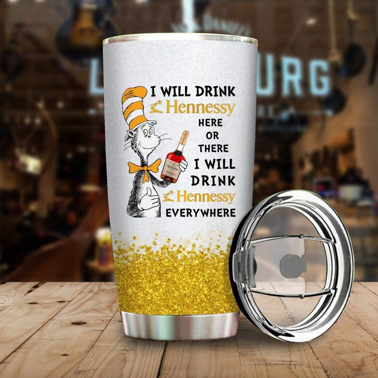 I will drink Hennessy here or there or Everywhere - Coffee Mug Gift Ideas 2020 - Tumbler Cup Hoodie Tshirt