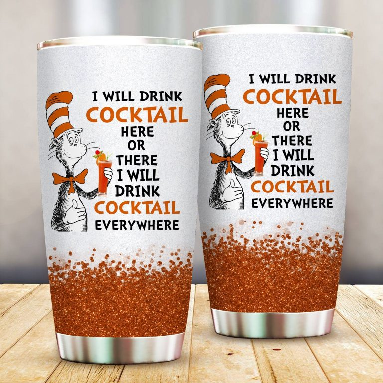 I will drink Cocktail here or there or Everywhere - Coffee Mug Gift Ideas 2020 - Tumbler Cup LongSleeve Tshirt
