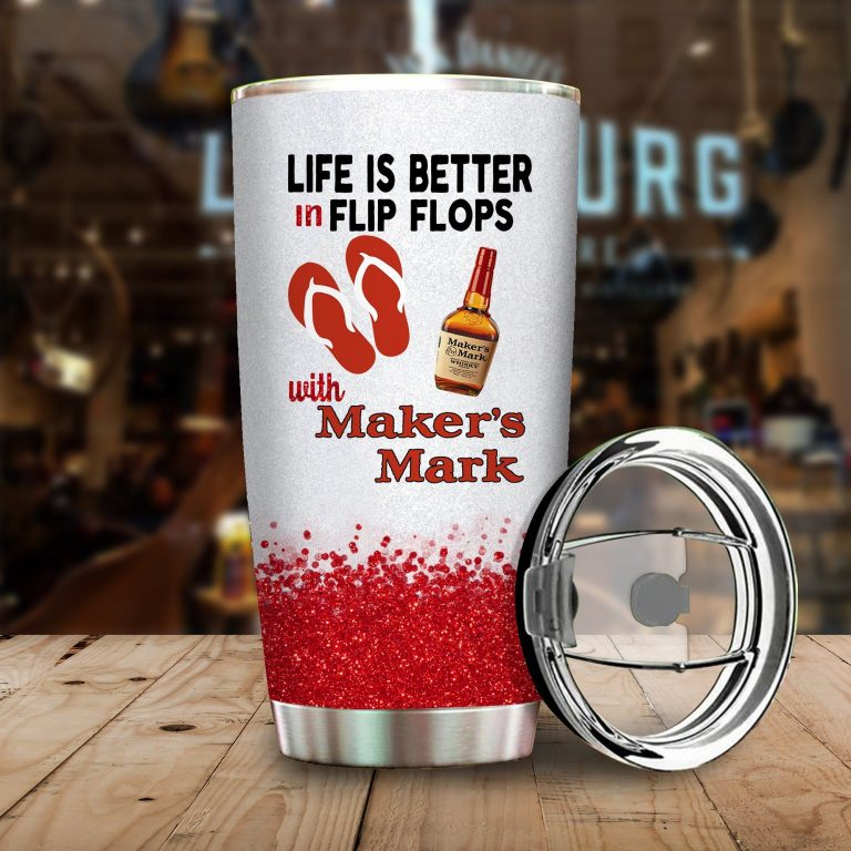 Life is better in flip flops with Maker's Mark Funny Glitter Coffee Wine Mugs Gift Ideas Tumbler Cup Unisex Tshirt