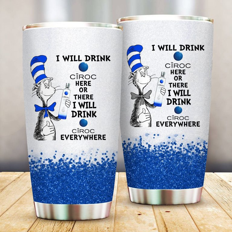 I will drink CIROC here or there or Everywhere - Coffee Mug Gift Ideas 2020 - Tumbler Cup LongSleeve Tshirt