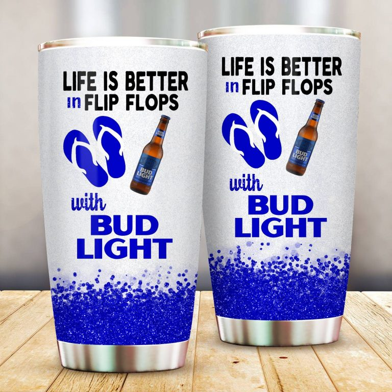 Life is better in flip flops with Bud Light Funny Glitter Coffee Wine Mugs Gift Ideas Tumbler Cup SweatShirt