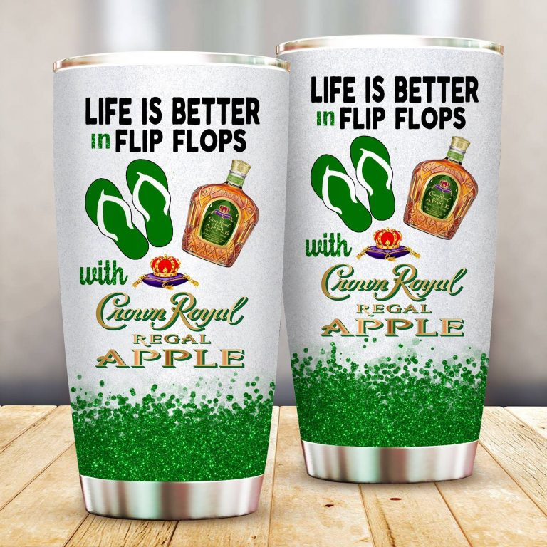 Life is better in flip flops with Crown Royal Apple Funny Glitter Coffee Wine Mugs Gift Ideas Tumbler Cup SweatShirt