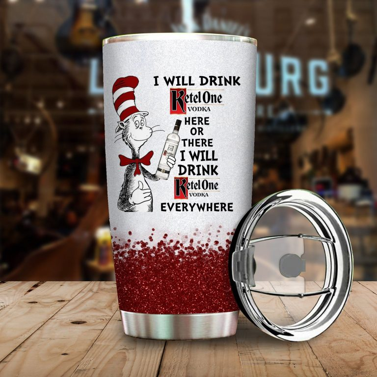 I will drink Ketel One here or there or Everywhere - Coffee Mug Gift Ideas 2020 - Tumbler Cup Hoodie Tshirt