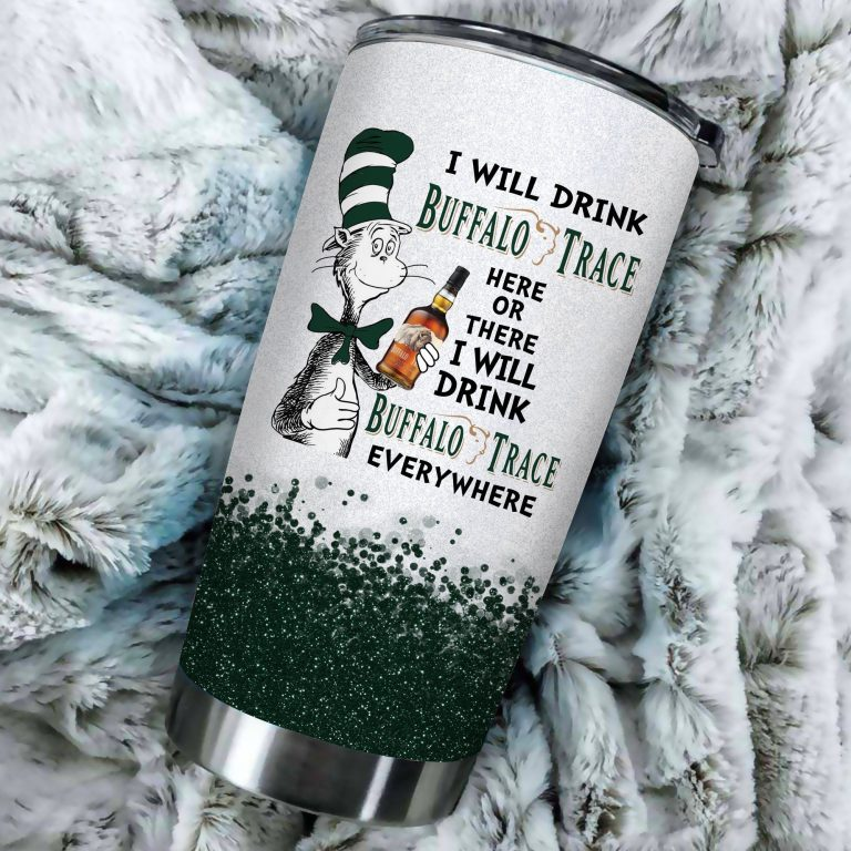 I will drink Buffalo Trace Distillery here or there or Everywhere - Coffee Mug Gift Ideas 2020 - Tumbler Cup Unisex Tshirt