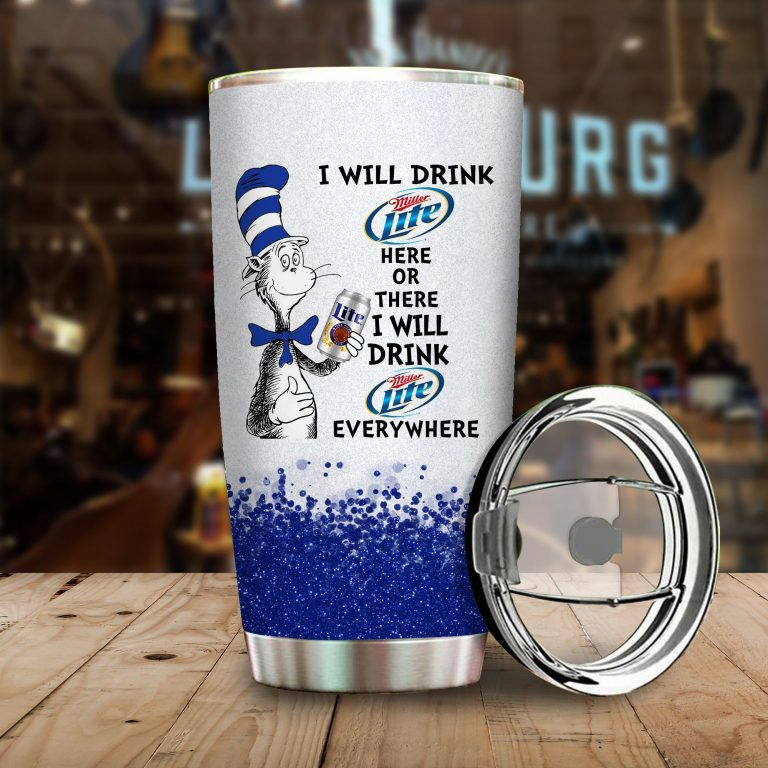 I will drink Miller Lite here or there or Everywhere - Coffee Mug Gift Ideas 2020 - Tumbler Cup Hoodie Tshirt