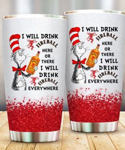 I will drink Fireball here or there or Everywhere - Coffee Mug Gift Ideas 2020 - Tumbler Cup LongSleeve Tshirt