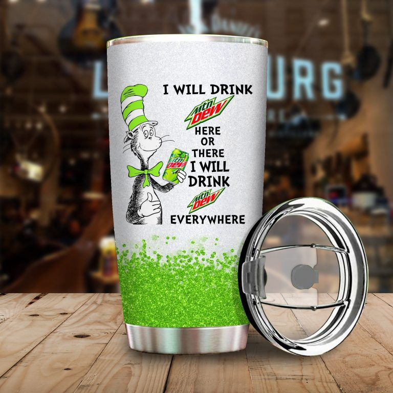 I will drink Mountain Dew here or there or Everywhere - Coffee Mug Gift Ideas 2020 - Tumbler Cup Hoodie Tshirt