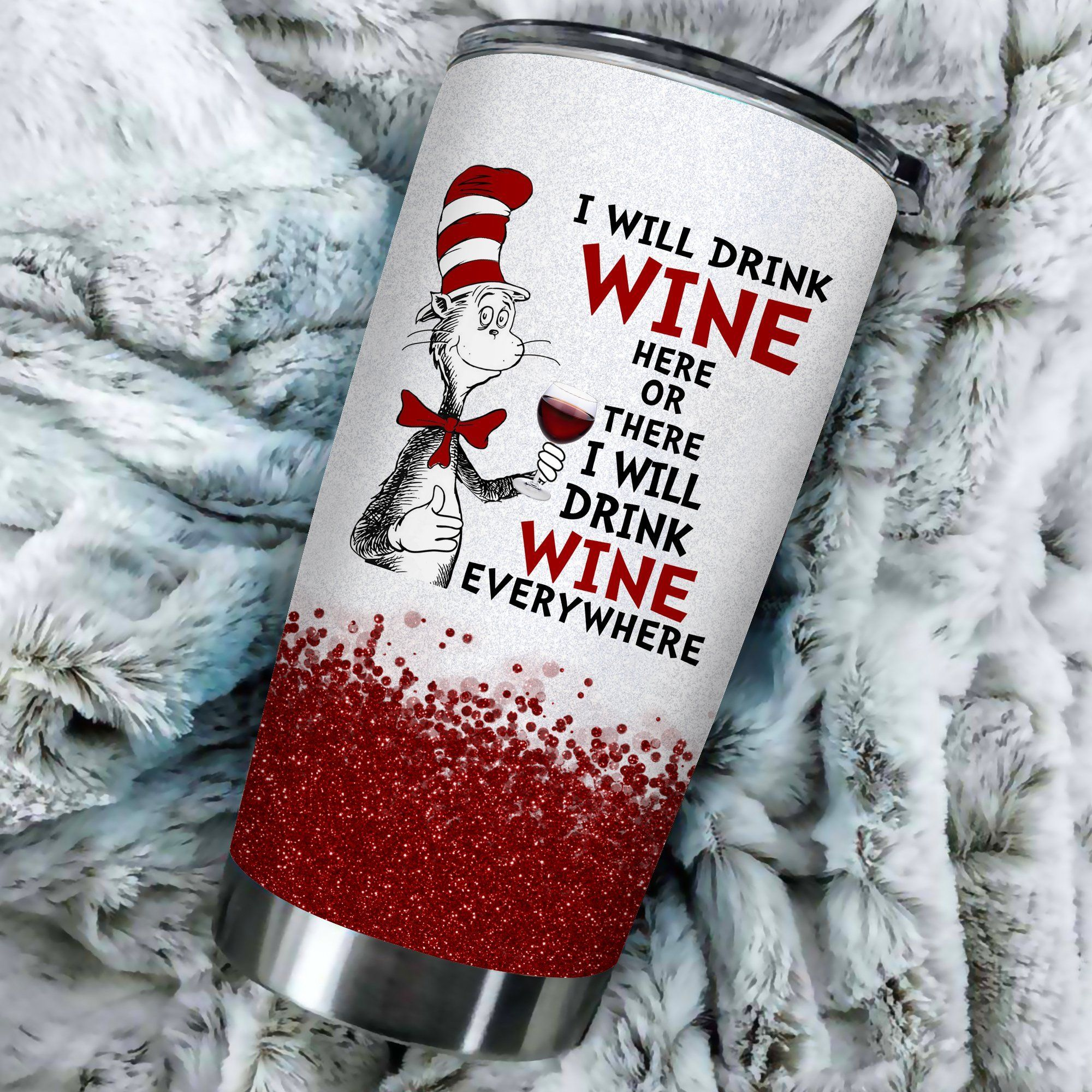 I will drink Wine here or there or Everywhere - Coffee Mug Gift Ideas 2020 - Tumbler Cup Unisex Tshirt