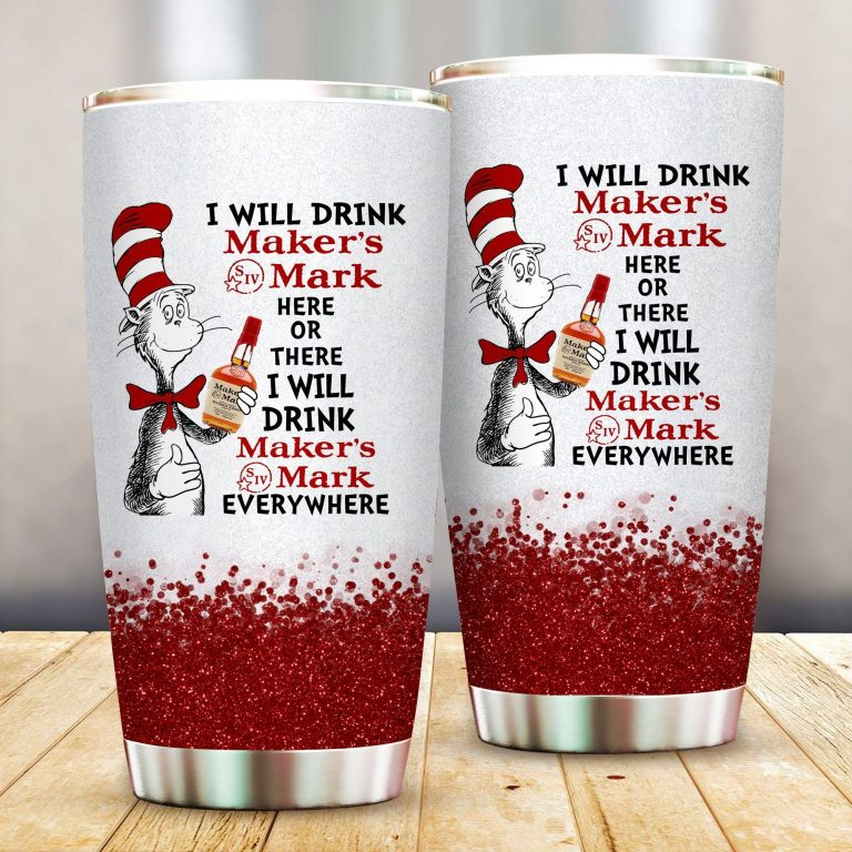 I will drink Maker's Mark here or there or Everywhere - Coffee Mug Gift Ideas 2020 - Tumbler Cup LongSleeve Tshirt