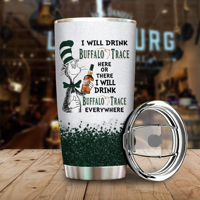 I will drink Buffalo Trace Distillery here or there or Everywhere - Coffee Mug Gift Ideas 2020 - Tumbler Cup Hoodie Tshirt