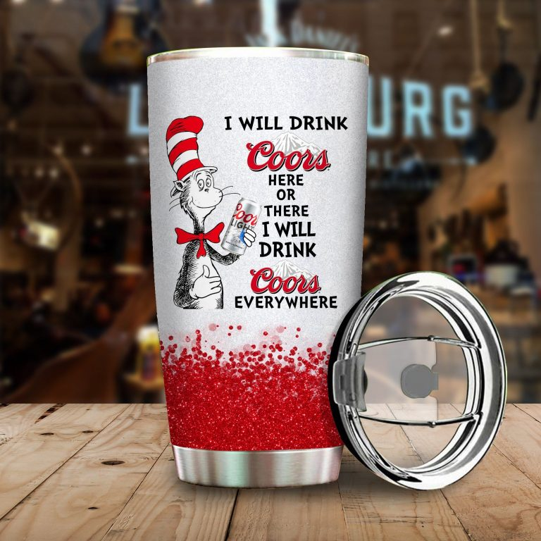 I will drink Coors Light here or there or Everywhere - Coffee Mug Gift Ideas 2020 - Tumbler Cup Hoodie Tshirt