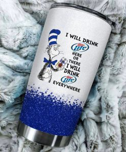 I will drink Miller Lite here or there or Everywhere - Coffee Mug Gift Ideas 2020 - Tumbler Cup Unisex Tshirt