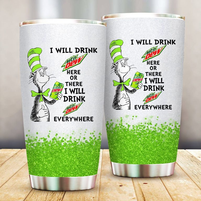I will drink Mountain Dew here or there or Everywhere - Coffee Mug Gift Ideas 2020 - Tumbler Cup LongSleeve Tshirt