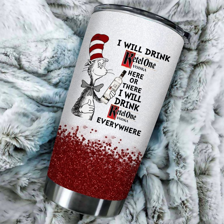 I will drink Ketel One here or there or Everywhere - Coffee Mug Gift Ideas 2020 - Tumbler Cup Unisex Tshirt