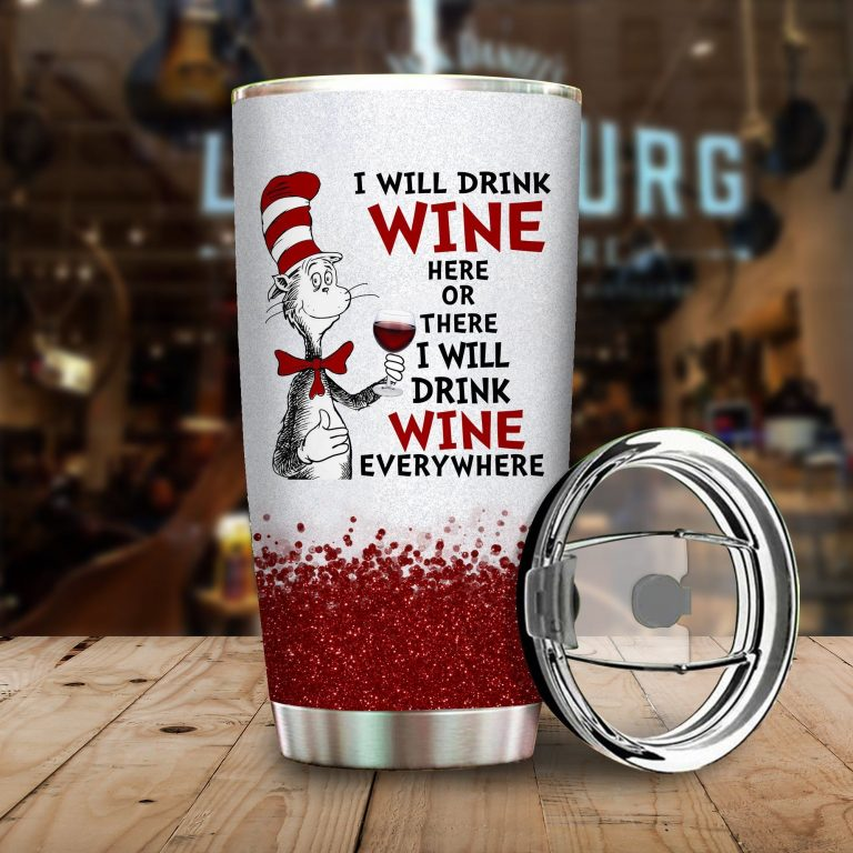 I will drink Wine here or there or Everywhere - Coffee Mug Gift Ideas 2020 - Tumbler Cup Hoodie Tshirt
