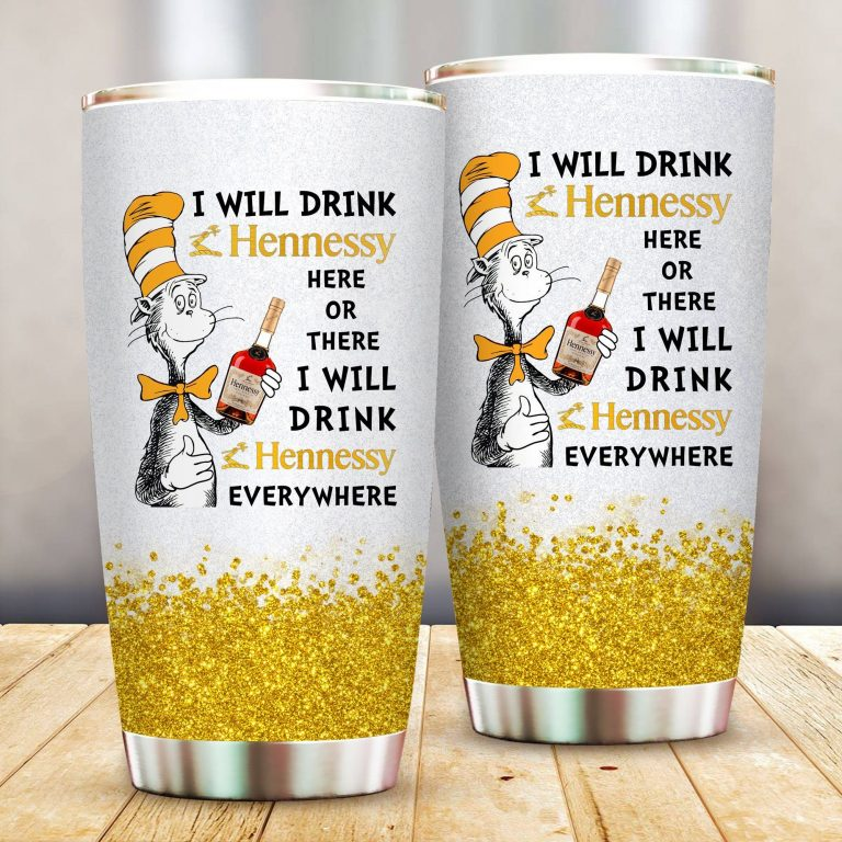 I will drink Hennessy here or there or Everywhere - Coffee Mug Gift Ideas 2020 - Tumbler Cup LongSleeve Tshirt