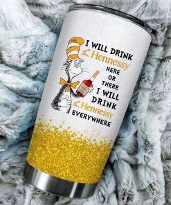 I will drink Hennessy here or there or Everywhere - Coffee Mug Gift Ideas 2020 - Tumbler Cup Unisex Tshirt