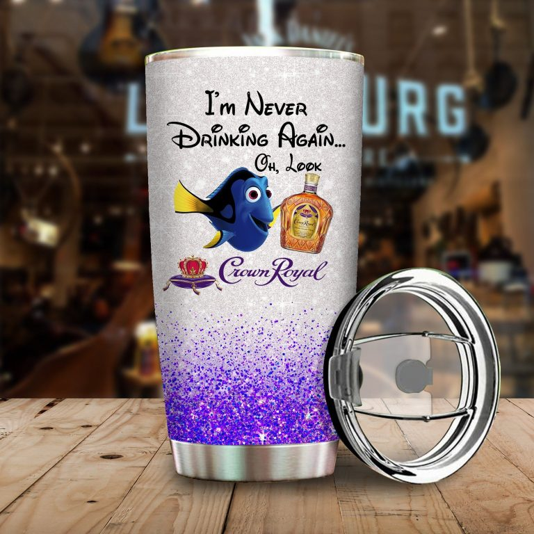 Dory Fish I'm never drinking again Oh look Crown Royal Funny Glitter Coffee Wine Mugs Gift Ideas Tumbler Cup Unisex Tshirt